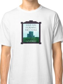 Have Fun Storming the Castle Classic T-Shirt
