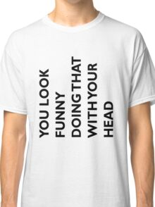YOU LOOK FUNNY Classic T-Shirt