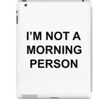 I'M NOT A MORNING PERSON iPad Case/Skin