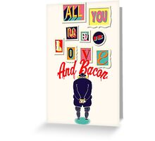 All You Need Is Love And Bacon Greeting Card