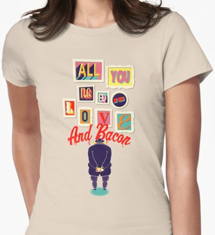 All You Need Is Love And Bacon Womens Fitted T-Shirt