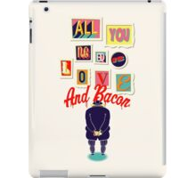 All You Need Is Love And Bacon iPad Case/Skin
