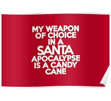 My weapon of choice in a Santa Apocalypse is a candy cane Poster