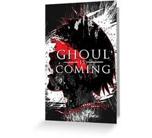 GHOUL IS COMING Greeting Card