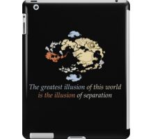Avatar The Last Airbender : The greatest illusion of this world is the illusion of separation iPad Case/Skin
