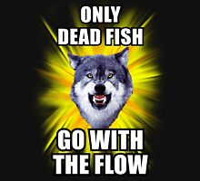 Courage Wolf - Only Dead Fish Go With The Flow Unisex T-Shirt