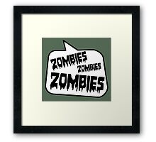 ZOMBIES ZOMBIES ZOMBIES SPEECH BUBBLE by Zombie Ghetto Framed Print