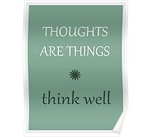 THOUGHTS ARE THINGS think well Poster
