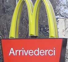 Arrivederci Sign at McDonalds, Italy by NeedMoreArt