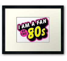 I am a fan of the 80s Framed Print