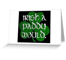 Irish A Paddy Would.  Greeting Card