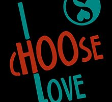 I Choose Love by birthdaytees