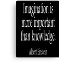 Albert Einstein; Imagination is more important than knowledge. White on Black Canvas Print