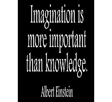 Albert Einstein; Imagination is more important than knowledge. White on Black Photographic Print