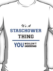 It's a STASCHOWER thing, you wouldn't understand !! T-Shirt