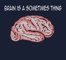 Brain is a sometimes thing 2 by Linkchvary