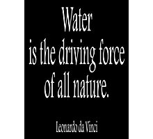 Artist, Leonardo da Vinci; 'Water is the driving force of all nature.' White on Black Photographic Print