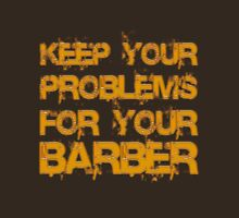 Keep your problems for your barber Unisex T-Shirt