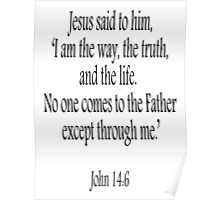 Jesus, 'I am the way, the truth, and the life.  No one comes to the Father except through me.' John 14:6. Black on White Poster