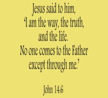 Jesus, 'I am the way, the truth, and the life.  No one comes to the Father except through me.' John 14:6. Black on White Kids Clothes