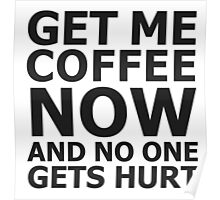 Get me coffee now and no one gets hurt Poster