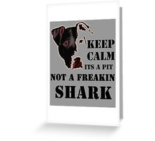 keep calm its a pit bull not a freakin shark Greeting Card