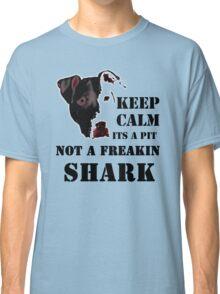 keep calm its a pit bull not a freakin shark Classic T-Shirt
