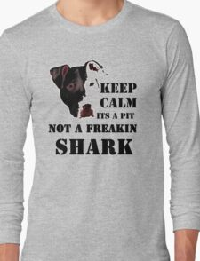 keep calm its a pit bull not a freakin shark Long Sleeve T-Shirt