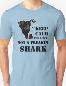 keep calm its a pit bull not a freakin shark T-Shirt