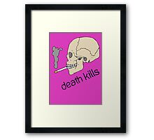 Death kills... Framed Print