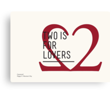 2 IS FOR LOVERS - TYPOGRAPHY EDITION - GARAMOND Canvas Print