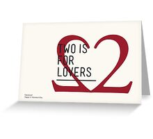 2 IS FOR LOVERS - TYPOGRAPHY EDITION - GARAMOND Greeting Card