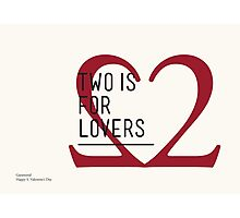 2 IS FOR LOVERS - TYPOGRAPHY EDITION - GARAMOND Photographic Print