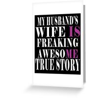 My Husband's Wife Is Freaking Awesome True Story Greeting Card