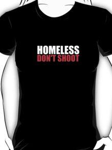 Homeless. Don't shoot. T-Shirt