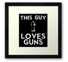 This Guy Loves Guns Framed Print
