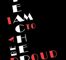 I AM PROUD TO BE A TEACHER by fancytees