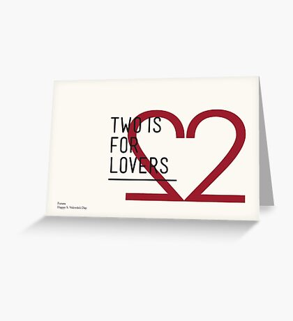 2 IS FOR LOVERS - TYPOGRAPHY EDITION - FUTURA Greeting Card