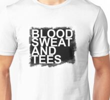 Blood, sweat and tees Unisex T-Shirt