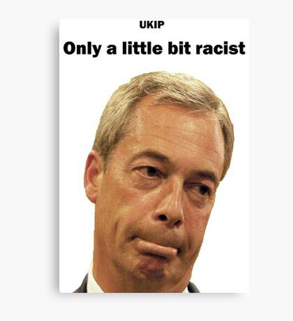 Farage - Only a little bit racist Canvas Print