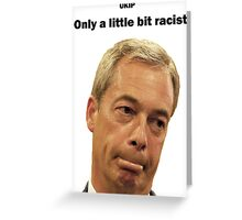 Farage - Only a little bit racist Greeting Card