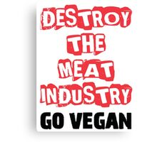 Destroy The Meat Industry: Go Vegan Canvas Print