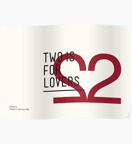 2 IS FOR LOVERS - TYPOGRAPHY EDITION - HELVETICA Poster