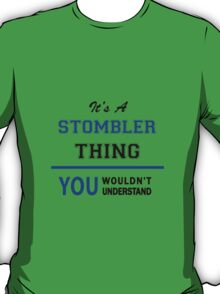 It's a STOMBLER thing, you wouldn't understand !! T-Shirt