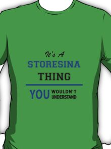 It's a STORESINA thing, you wouldn't understand !! T-Shirt