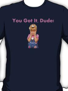 You Got It Dude Full House T-Shirt