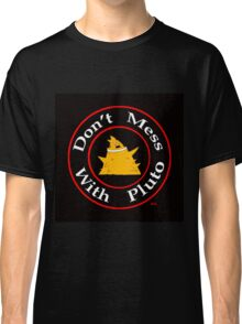 Don't Mess With Pluto! Classic T-Shirt