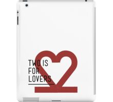 2 IS FOR LOVERS  iPad Case/Skin