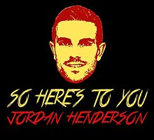 So Here's To You Jordan Henderson by JuzaShannonNew