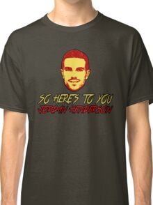 So Here's To You Jordan Henderson Classic T-Shirt